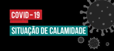 Covid-19: Prorrogação da declaração da situação de CALAMIDADE